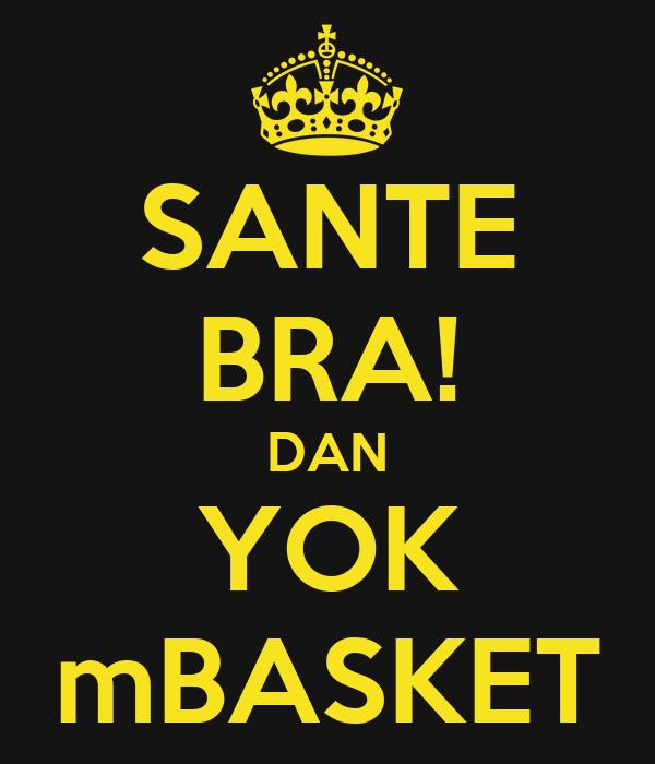 SANTE BRA! DAN YOK mBASKET