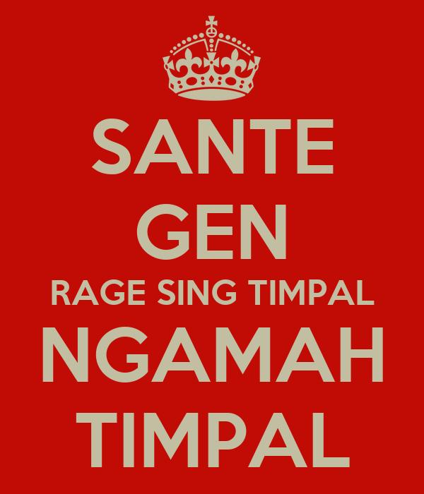 SANTE GEN RAGE SING TIMPAL NGAMAH TIMPAL