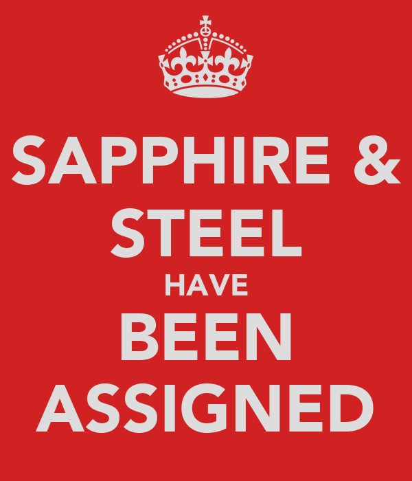 SAPPHIRE & STEEL HAVE BEEN ASSIGNED
