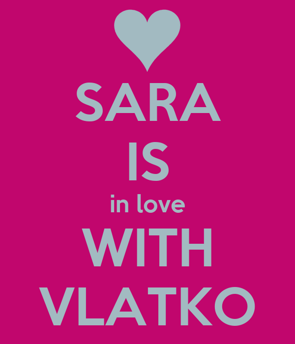 SARA IS in love WITH VLATKO