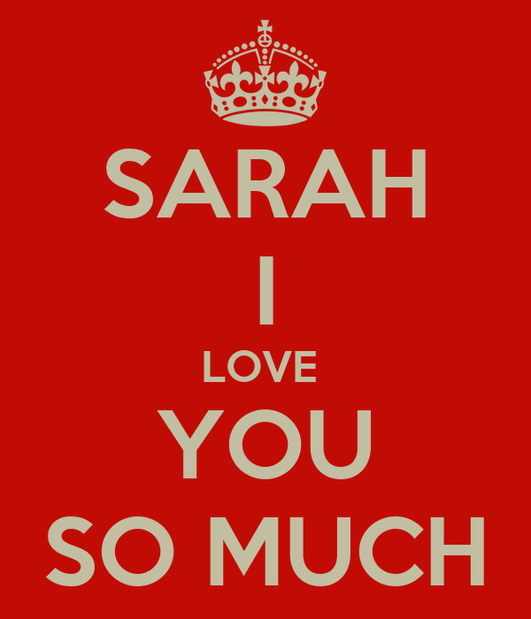 SARAH I LOVE  YOU SO MUCH
