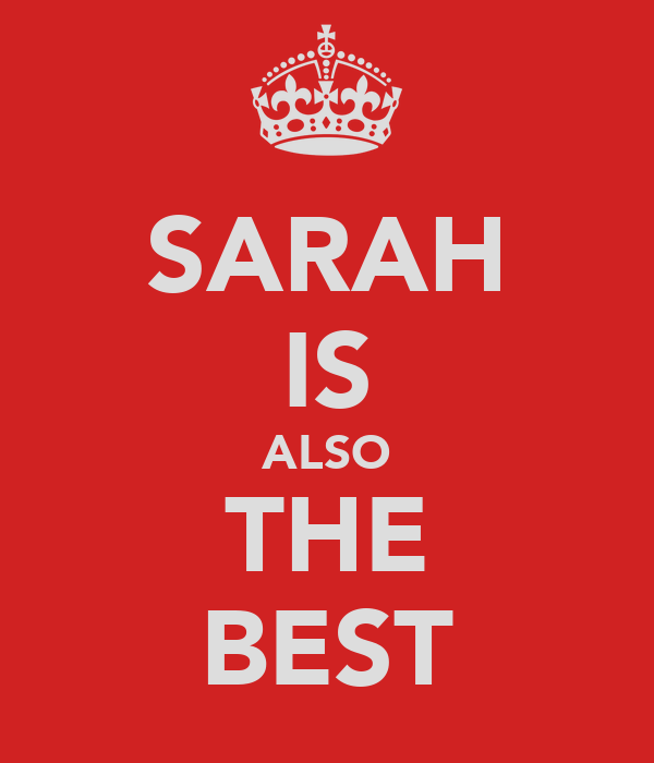 SARAH IS ALSO THE BEST