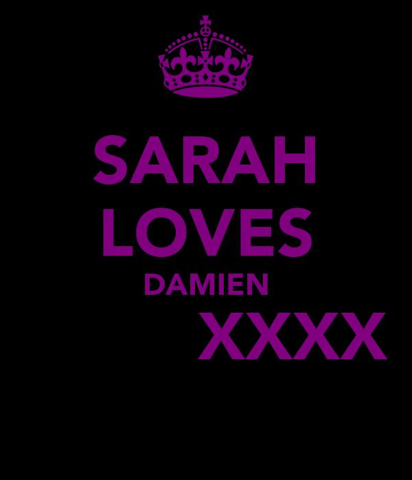 SARAH LOVES DAMIEN ♥        XXXX