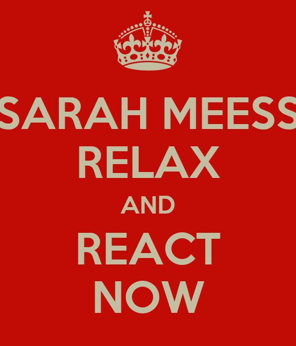 SARAH MEESS RELAX AND REACT NOW