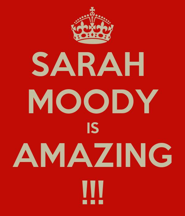 SARAH  MOODY IS AMAZING !!!