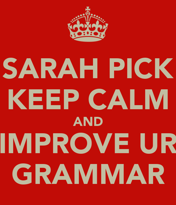 SARAH PICK KEEP CALM AND IMPROVE UR GRAMMAR
