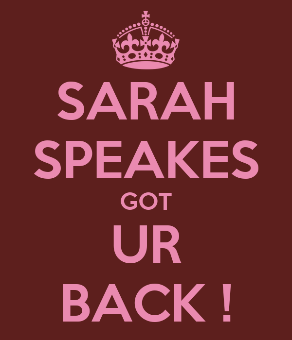 SARAH SPEAKES GOT UR BACK !
