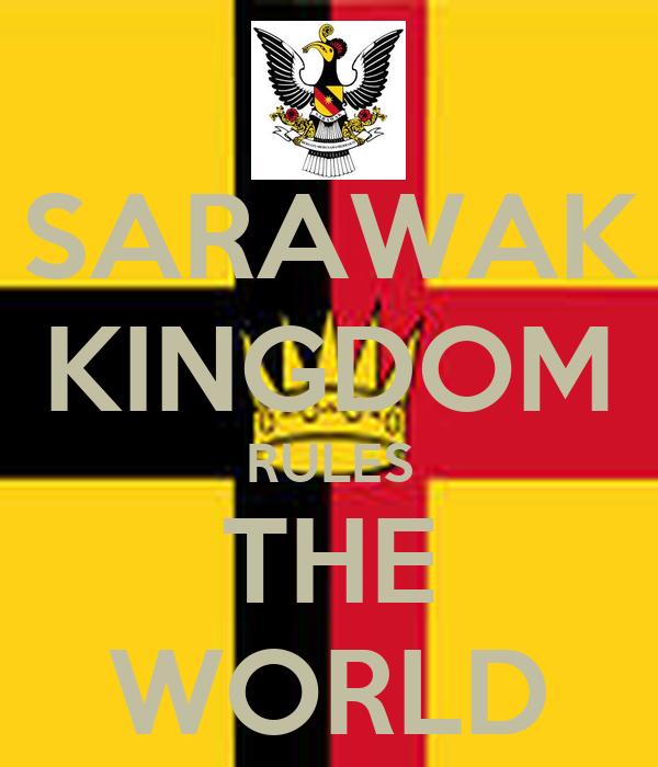 SARAWAK KINGDOM RULES THE WORLD
