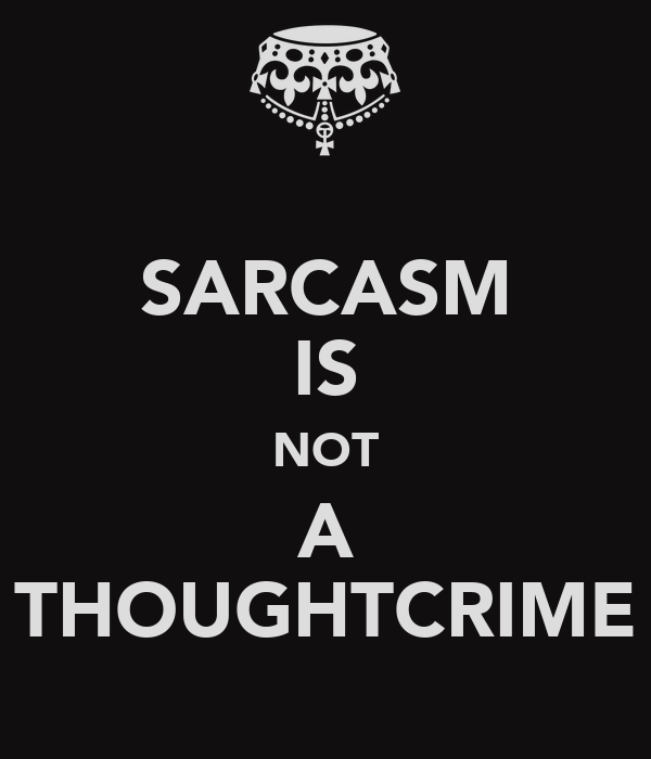 SARCASM IS NOT A THOUGHTCRIME