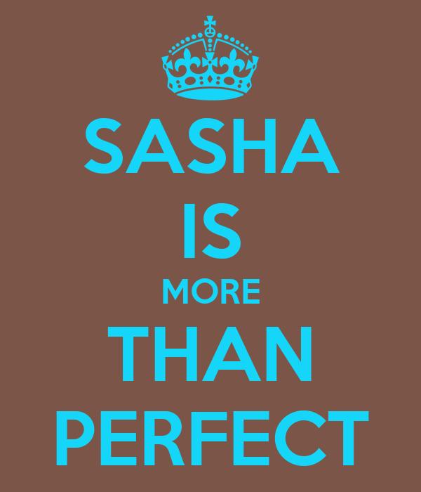 SASHA IS MORE THAN PERFECT