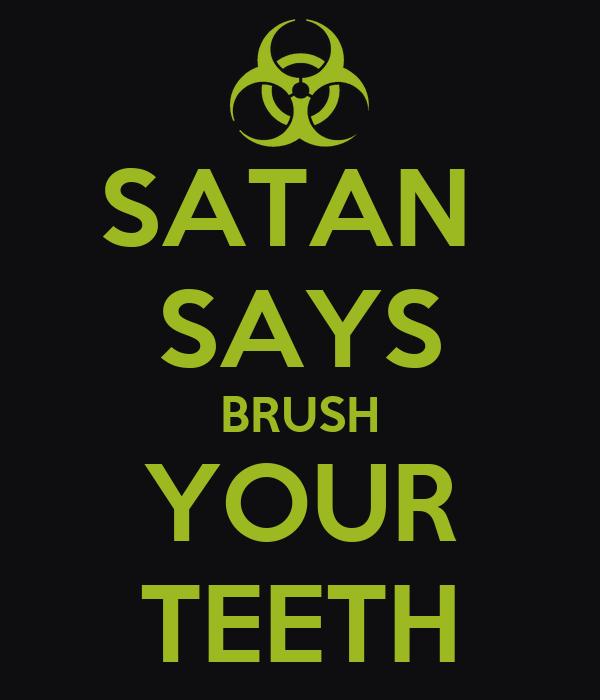 SATAN  SAYS BRUSH YOUR TEETH