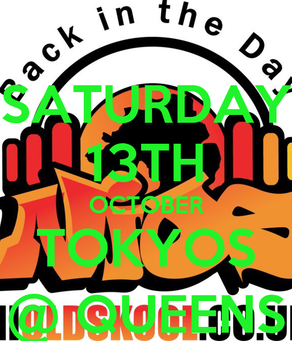 SATURDAY 13TH OCTOBER TOKYOS @ QUEENS