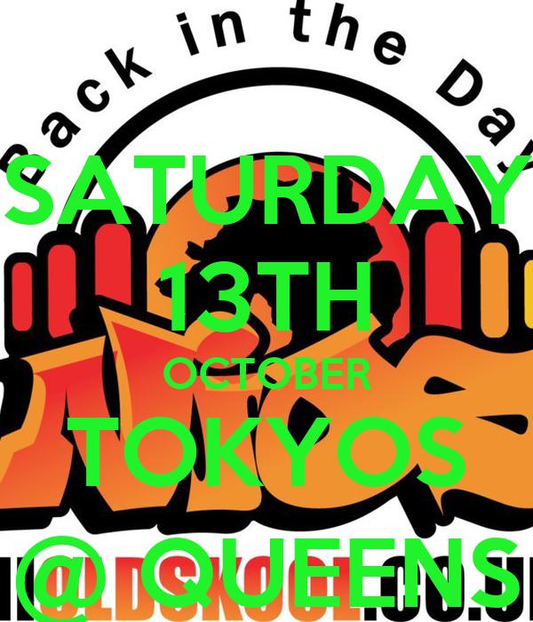 SATURDAY 13TH OCTOBER TOKYOS @ QUEENS