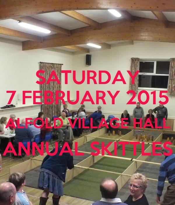 SATURDAY 7 FEBRUARY 2015 ALFOLD VILLAGE HALL ANNUAL SKITTLES