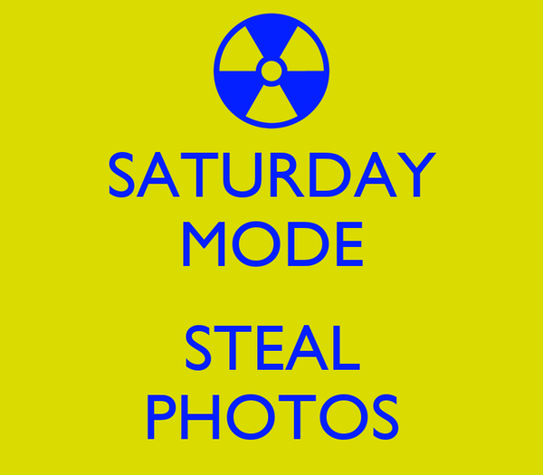 SATURDAY MODE  STEAL PHOTOS