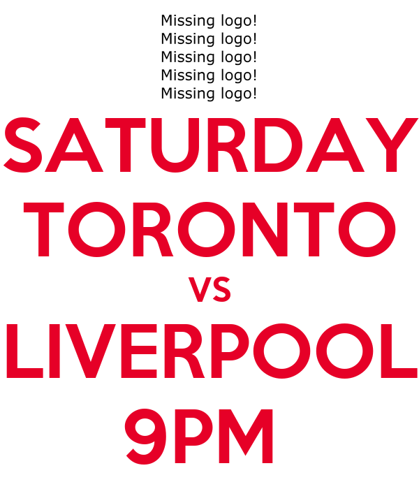 SATURDAY TORONTO VS LIVERPOOL 9PM