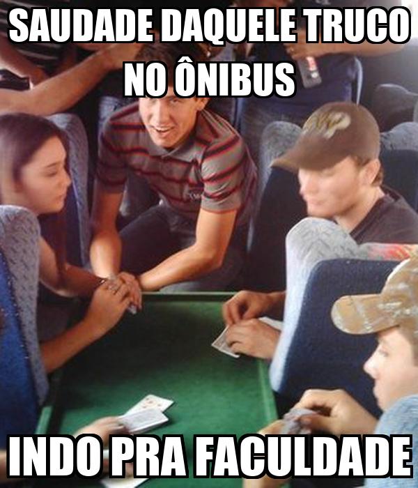 SAUDADE DAQUELE TRUCO NO ÔNIBUS INDO PRA FACULDADE