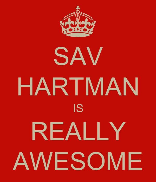 SAV HARTMAN IS REALLY AWESOME