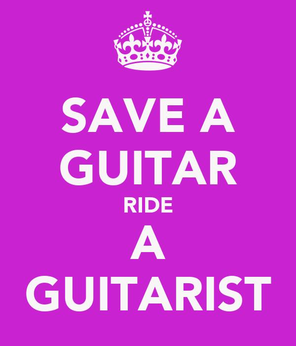 SAVE A GUITAR RIDE A GUITARIST