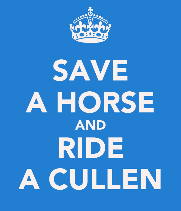 SAVE A HORSE AND RIDE A CULLEN