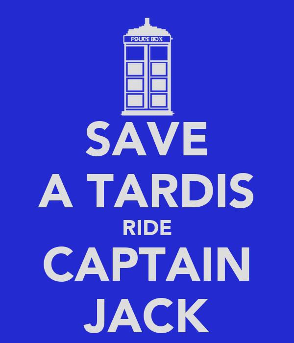 SAVE A TARDIS RIDE CAPTAIN JACK