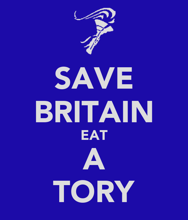 SAVE BRITAIN EAT A TORY