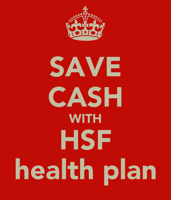 SAVE CASH WITH HSF health plan