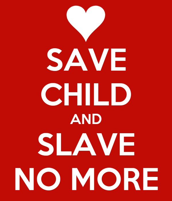 SAVE CHILD AND SLAVE NO MORE