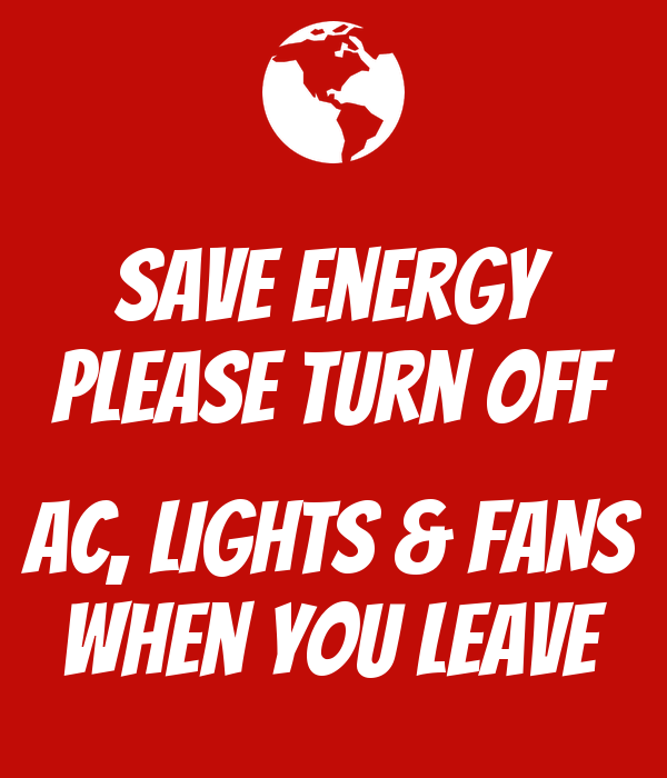 save energy please turn off ac lights amp fans when you