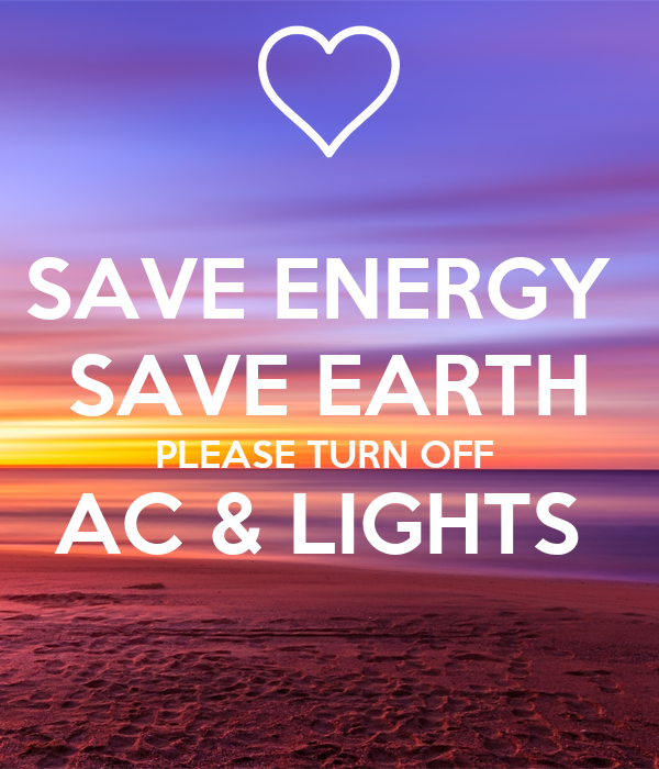 save energy save earth please turn off ac amp lights poster