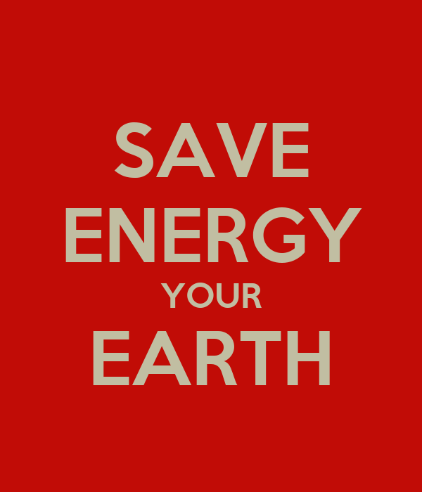 SAVE ENERGY YOUR EARTH