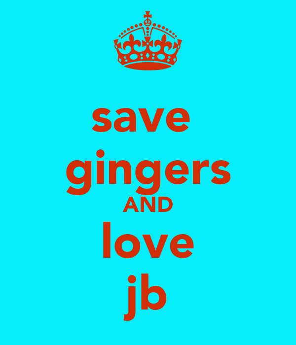 save  gingers AND love jb