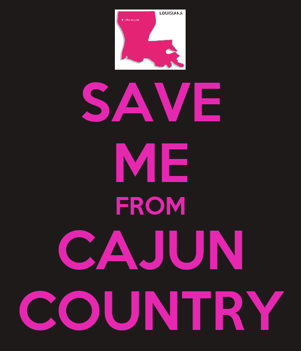 SAVE ME FROM CAJUN COUNTRY