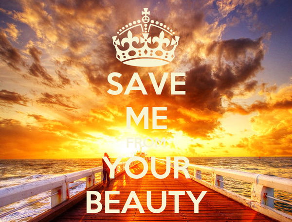SAVE ME FROM YOUR BEAUTY