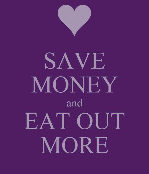 SAVE MONEY and EAT OUT MORE