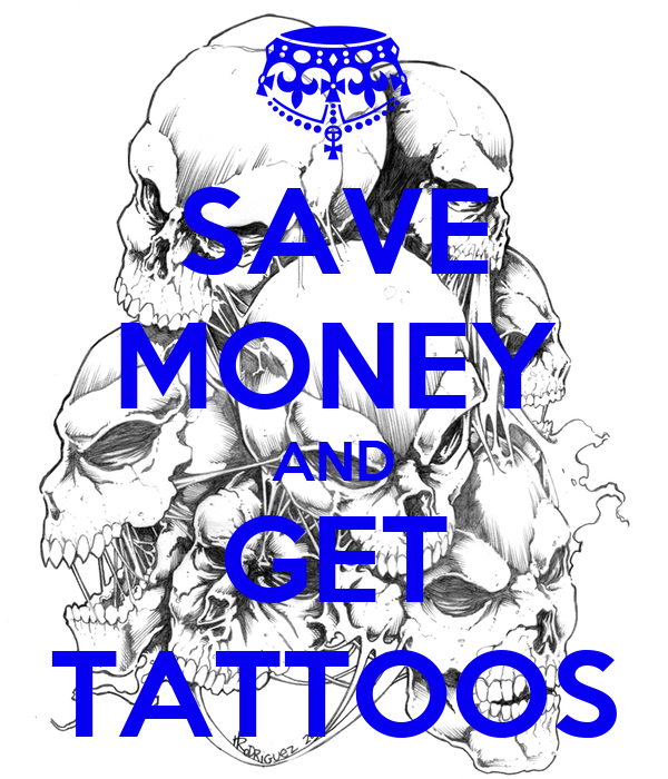 SAVE MONEY AND GET TATTOOS