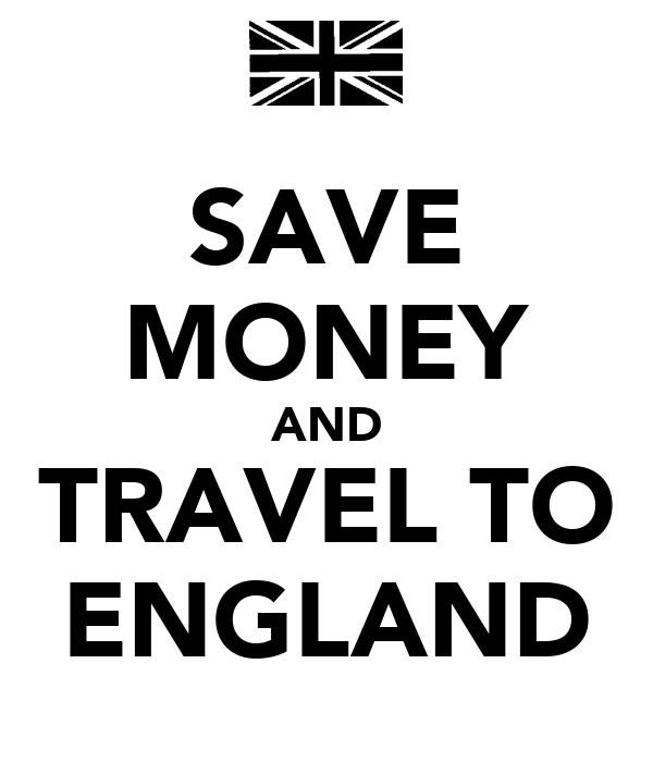 SAVE MONEY AND TRAVEL TO ENGLAND