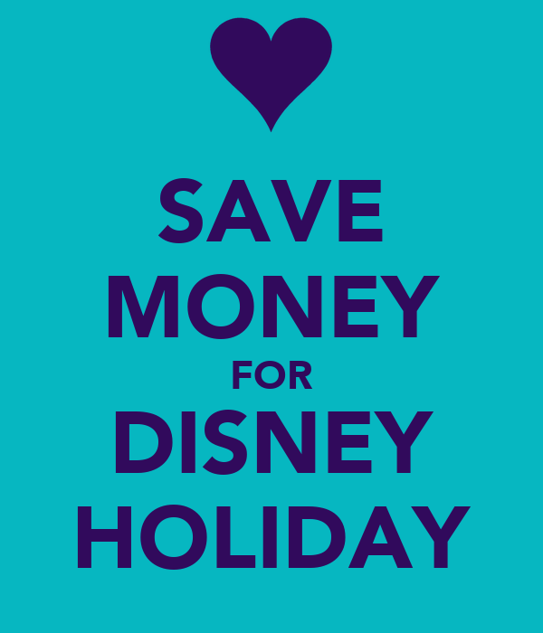 SAVE MONEY FOR DISNEY HOLIDAY