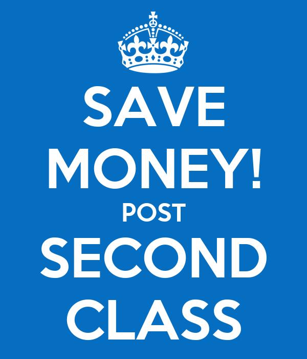 SAVE MONEY! POST SECOND CLASS
