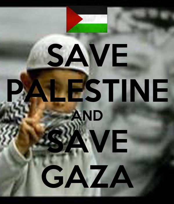 SAVE PALESTINE AND SAVE GAZA