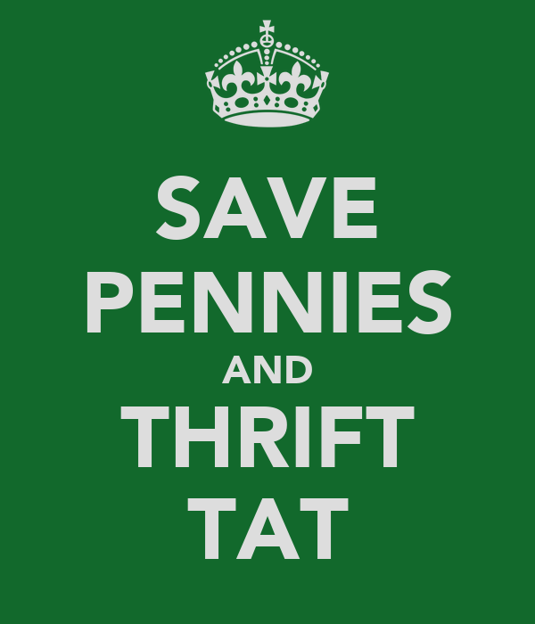 SAVE PENNIES AND THRIFT TAT