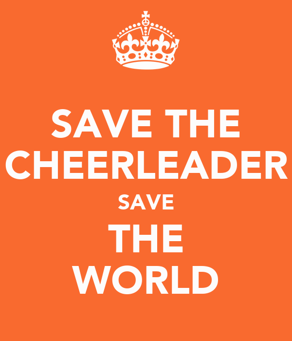 SAVE THE CHEERLEADER SAVE THE WORLD