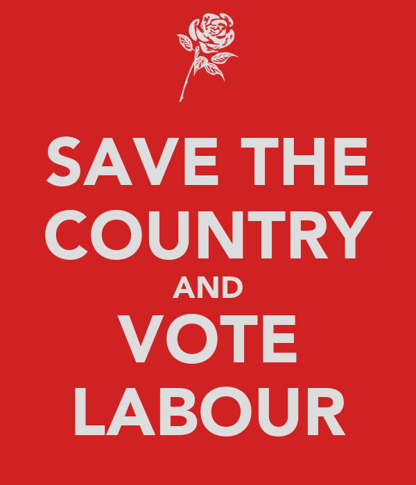 SAVE THE COUNTRY AND VOTE LABOUR