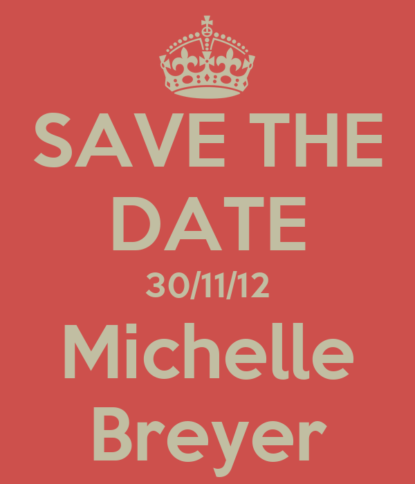 SAVE THE DATE 30/11/12 Michelle Breyer