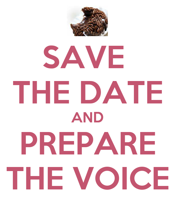 SAVE  THE DATE AND PREPARE THE VOICE