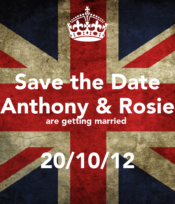 Save the Date  Anthony & Rosie  are getting married    20/10/12