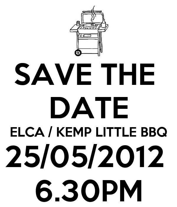 SAVE THE  DATE ELCA / KEMP LITTLE BBQ 25/05/2012  6.30PM