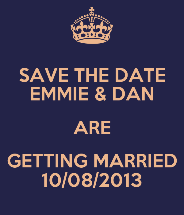 SAVE THE DATE EMMIE & DAN ARE GETTING MARRIED 10/08/2013