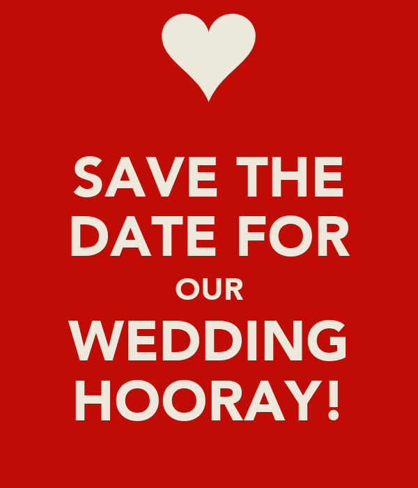 SAVE THE DATE FOR OUR WEDDING HOORAY!
