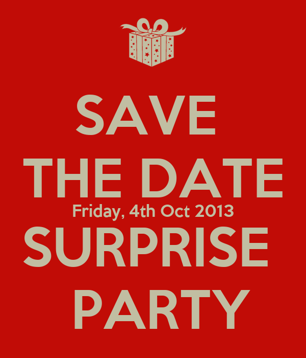 save the date friday 4th oct 2013 surprise party poster a keep